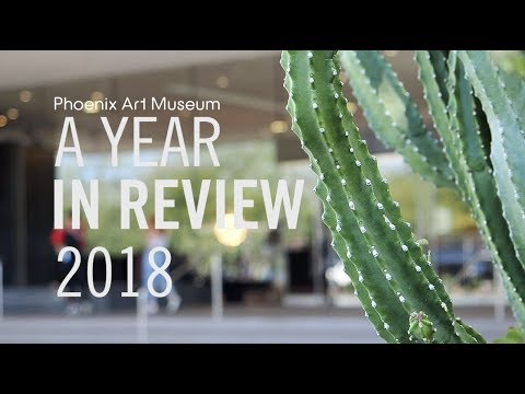 A Year In Review 2018 | Phoenix Art Museum
