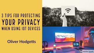 3 Tips for Protecting Your Privacy When Using IoT Devices