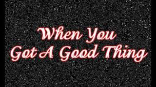 When You Got A Good Thing~Lady Antebellum Lyrics