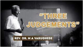 "Sermon By Rev. Dr. M A Varughese on_ ""Three Judgements"""
