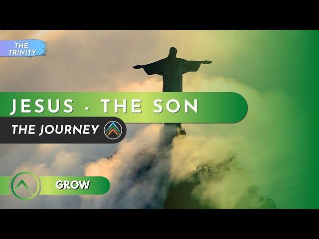 Grow | The Trinity | Part 3: Jesus - The Son