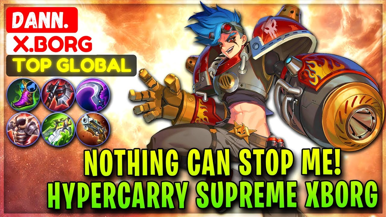 Download Nothing Can Stop Me! HyperCarry Supreme XBorg [ Former Top 1 Global X.Borg ] Dann. - Mobile Legends