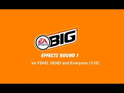 EA Sports BIG Effects Round 1 vs FSHD, VEHD and Everyone (1/10)