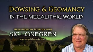 Dowsing & Geomancy in the Megalithic World - Sig Lonegren Megalithomania Interview