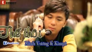 [MV] Thế Thôi - Minh Vương, Kimpt