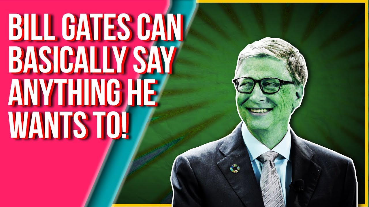 Bill Gates Can Say Whatever He Wants It Doesn't Matter Who Says What!