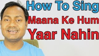 "How To Sing ""Maana Ke Hum Yaar Nahin - Meri Pyari Bindu"" Bollywood Singing Lesson"