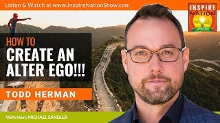 TODD HERMAN: How to Create an Alter Ego & Overcome Fear, Self-Doubt & Insecurity! | Alter Ego Effect