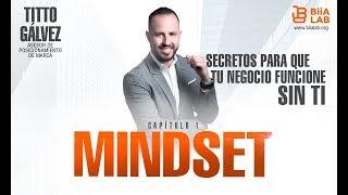 Secretos Para Que Tu Negocio Funcione Sin Ti  Capitulo 1 Mindset con Titto Galvez