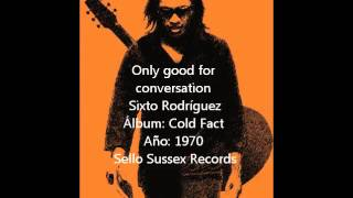 Sixto Rodríguez - Only good for conversation