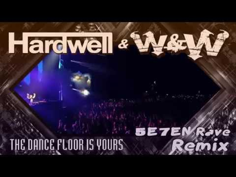 Hardwell & W&W - The Dance Floor Is Yours (5E7EN Rave Remix)