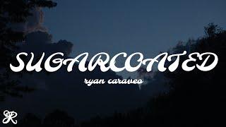 Ryan Caraveo - Sugarcoated (Lyrics)