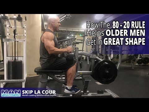 How To Get In Shape When You Are Older - How The 80 - 20 Rule Helps Older Men Get In Shape