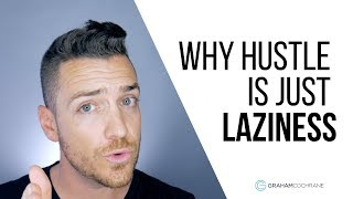 Hustle Is Just Laziness In Disguise
