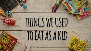Children's Day Special   Things you used to eat as a kid   चीजें जिन्हें हम बच्चपन में खाते थे