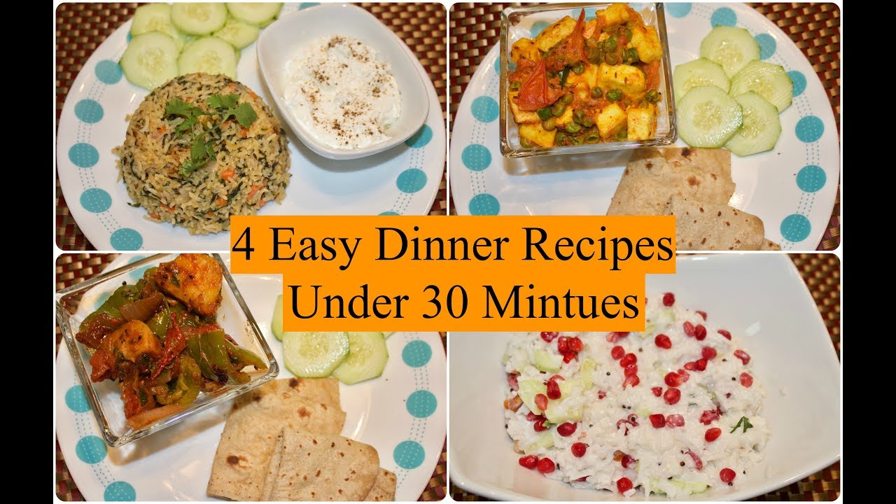 4 Easy Indian Dinner Recipes Under 30 Minutes 4 Quick Dinner
