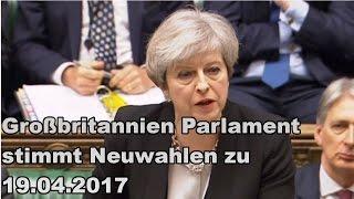 Großbritannien Parlament stimmt Neuwahlen zu 19.04.2017