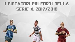 I 10 GIOCATORI PIU FORTI DELLA SERIE A 2017/2018