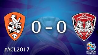 Brisbane Roar vs Muangthong United (AFC Champions League 2017 : Group Stage)