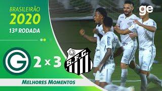 GOIÁS 2 X 3 SANTOS | MELHORES MOMENTOS | 13ª RODADA BRASILEIRÃO 2020 | ge.globo