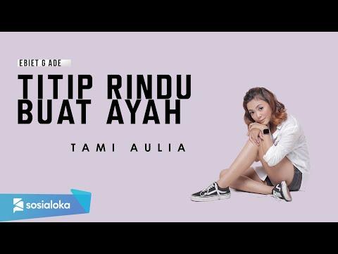 Titip Rindu Buat Ayah Ebiet GAD ( Tami Aulia Cover )