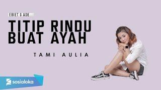 Download TAMI AULIA - TITIP RINDU BUAT AYAH (OFFICIAL MUSIC VIDEO)