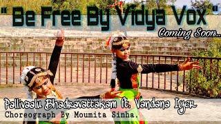 Be Free | Pallivalu Bhadravattakam | Vidya Vox | Dance Choreography | Moumita Sinha