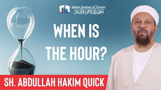 When is the Hour? | Sh. Abdullah Hakim Quick