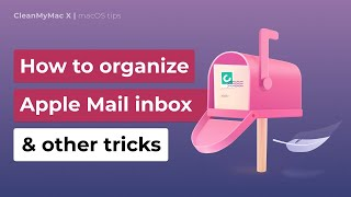 How to organize your Apple Mail inbox & other Apple Mail tricks
