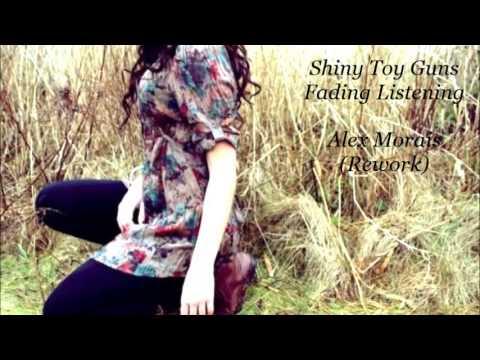 Shiny Toy Guns - Fading Listening (Alex Morais Rework)