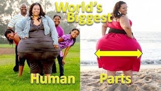 World's Biggest Human Parts