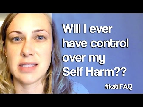Will I ever have control of self-harm? Website/YouTube Wednesday! #KatiFAQ