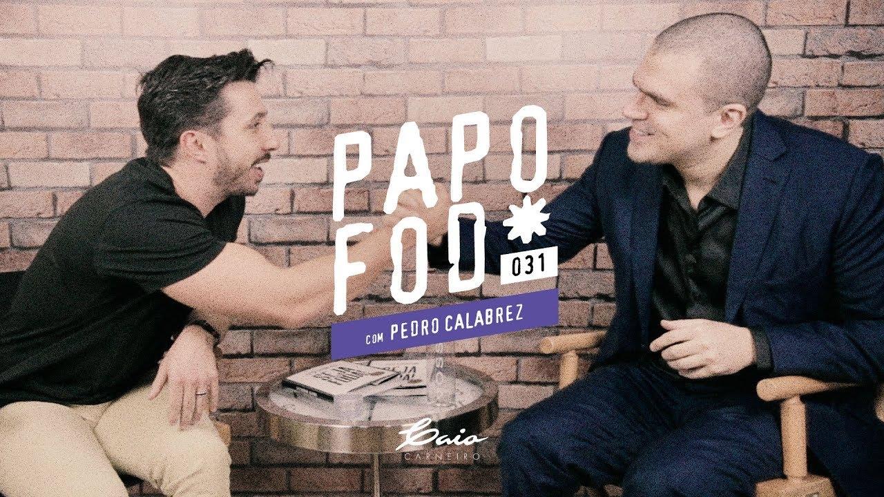Papo Fod* 031 com Pedro Calabrez - Caio Carneiro