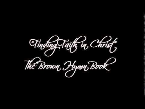Finding Faith in Christ - The Brown Hymn Book