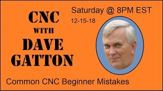CNC With Dave Gatton -  Common CNC Beginner Mistakes