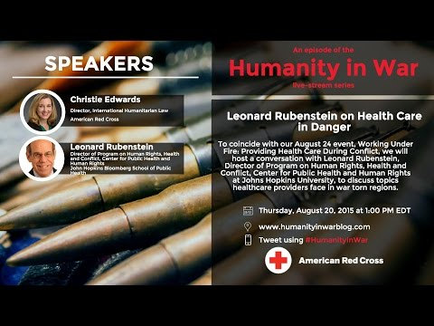 Humanity in War Series: Leonard Rubenstein on Health Care in Danger
