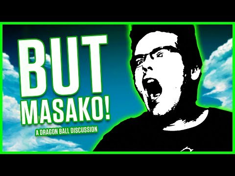 A Dragon Ball Discussion but it's only 'But Masakos' | MasakoX