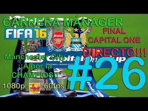 FIFA 16 CARRERA MANAGER M. CITY #26 | ¡¡FINAL CAPITAL ONE CUP EN DIRECTO!!!