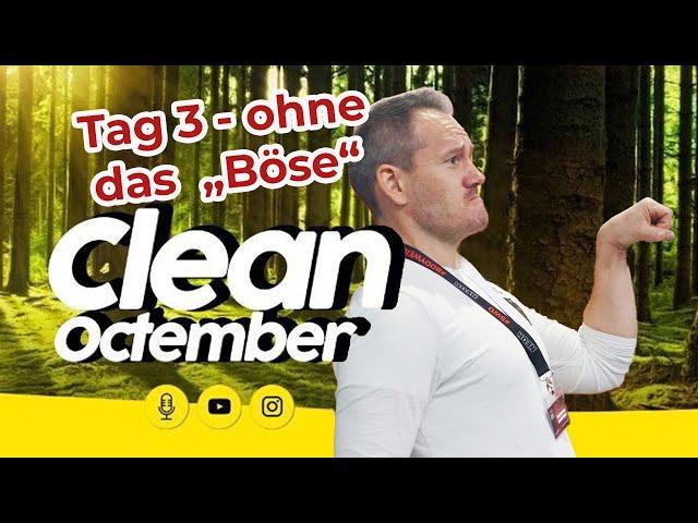 "Clean Octember - Tag 3 ohne ""das Böse"""