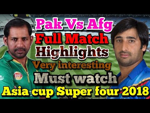 Pak vs Afg full match highlights asia cup super 4 2018