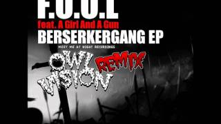 F.O.O.L - Berserkergang feat. A Girl And A Gun (Owl Vision Remix)