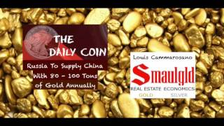 Louis Cammarosno: Russia to Supply China with 80 - 100 TONS of Gold Annually
