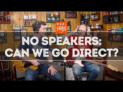 No Speakers! Can We Go Direct & Enjoy It? – That Pedal Show