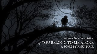Anuj Nair - You Belong To Me Alone (Official Music Video)