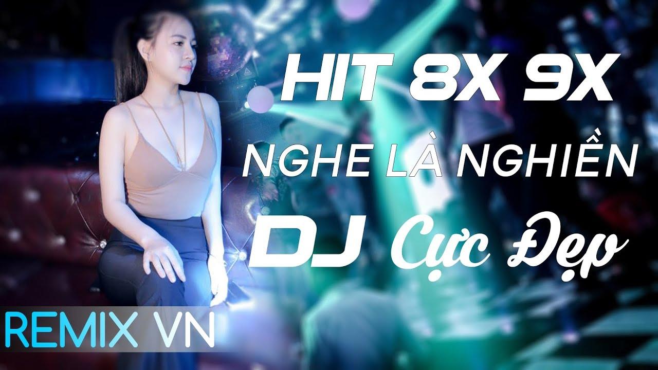 Việt Mix 2019 – LIÊN KHÚC NHẠC TRẺ 8X 9X ĐỜI ĐẦU REMIX – LK Nhạc Trẻ Remix Tuyển Chọn 2019
