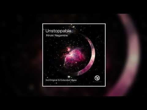 Hiroki Nagamine - Unstoppable (Extended Mix)