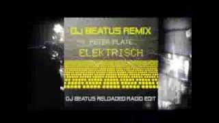 Dj BEATUS REMIX - PETER PLATE - ELEKTRISCH RELOADED - RADIO EDIT