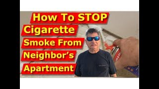 Remove Second Hand Cigarette Smoke From Neighbor's Apartment