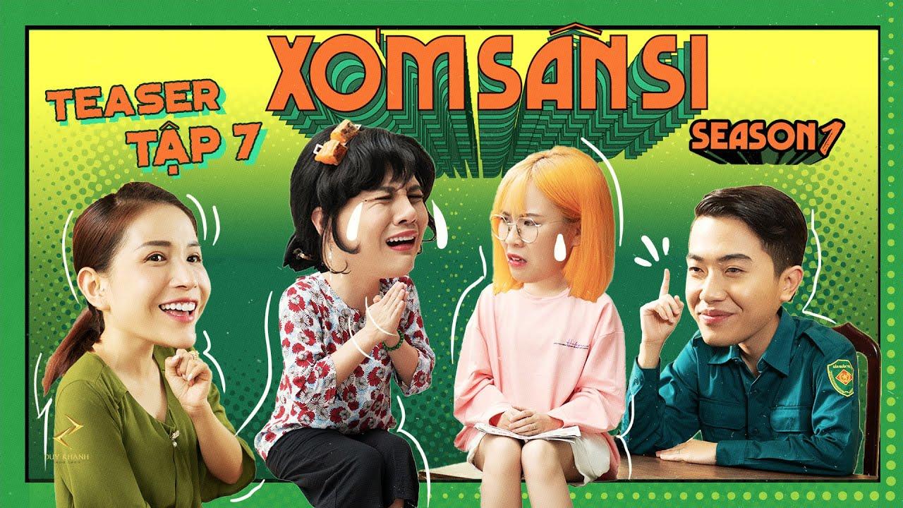 [Sitcom 2020] XÓM SÂN SI - Teaser TẬP 7 | Duy Khánh, Khả Như, Cris Phan, Misthy