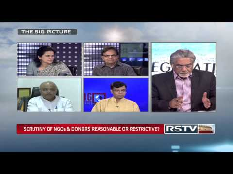 The Big Picture - Scrutiny of NGOs & Donors: Reasonable or restrictive?